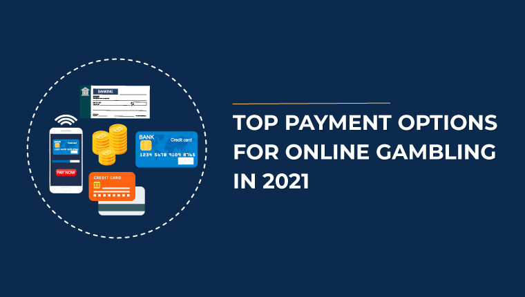Top Payment Options For Online Gambling In 2021