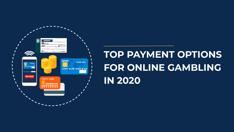Top Payment Options For Online Gambling In 2020