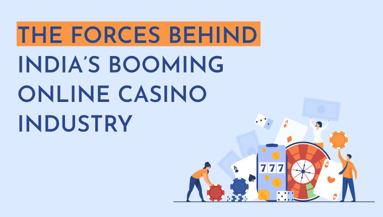 forces behind india booming online casino industry