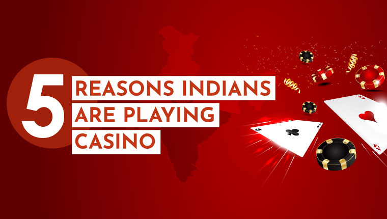 5-reason-indian are playing casino