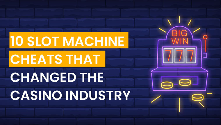 10 Slot Machine Cheats That Changed The Casino Industry