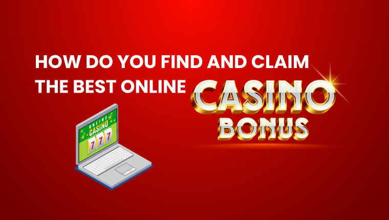 How Do You Find And Claim The Best Online Casino Bonus