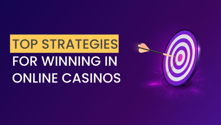 Top Strategies For Winning In Online Casinos