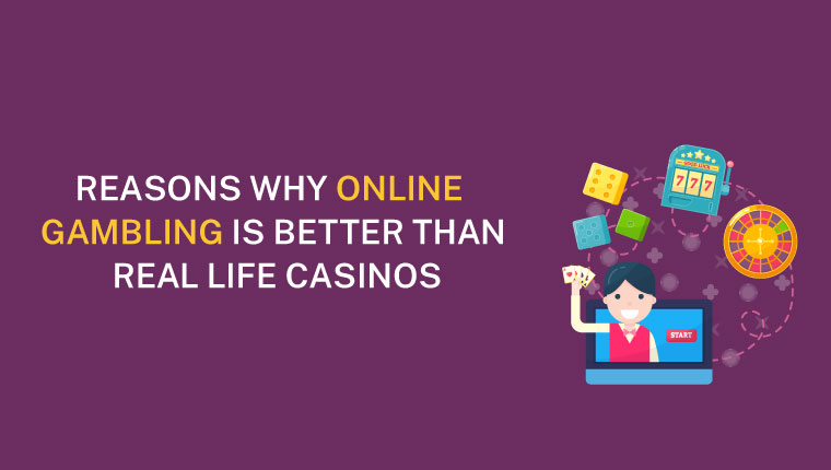 Reasons Why Online Gambling Is Better Than Real Life Casinos