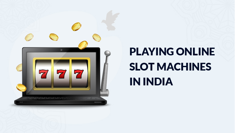 Playing Online Slot Machines in India