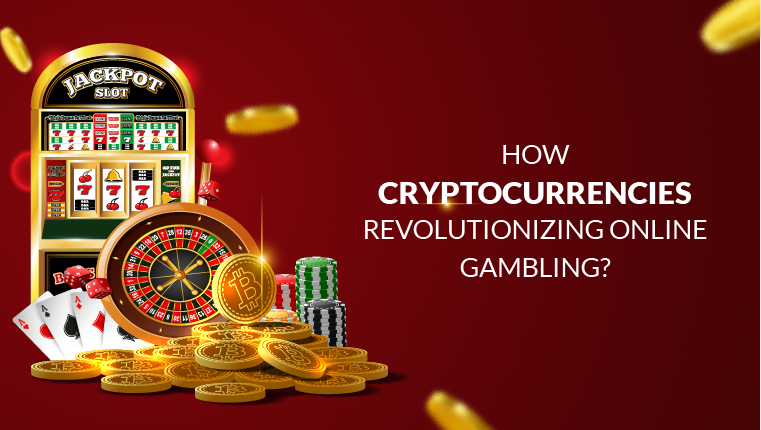 How Cryptocurrencies Are Revolutionizing Online Gambling?