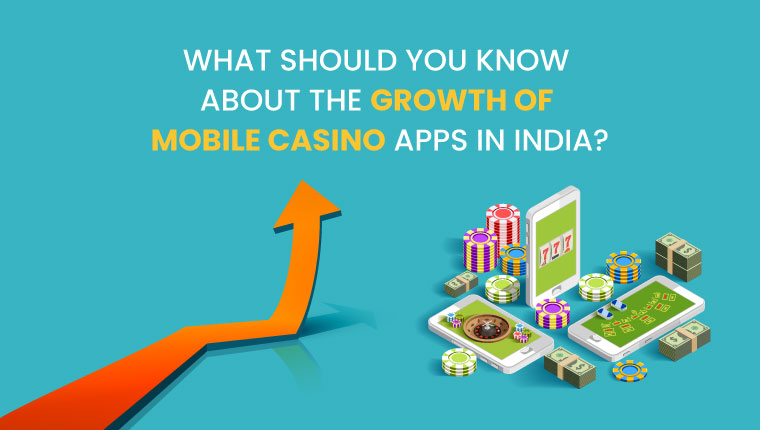 What should you know about the Growth of Mobile Casino Apps in India