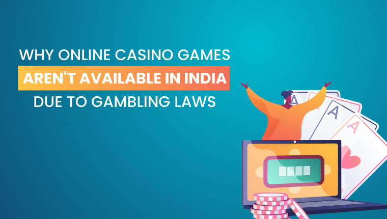 Why Online Casino Games Aren't Available In India Due To Gambling Laws