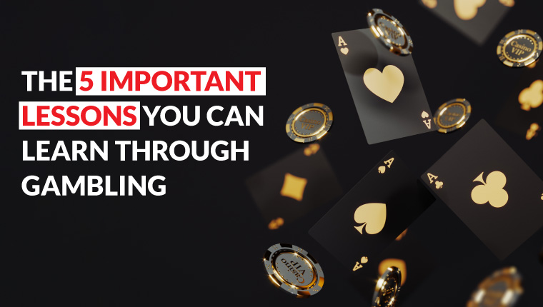 The 5 Important Lessons You Can Learn Through Gambling