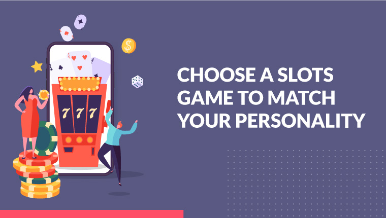 Choose a Slots Game to Match Your Personality