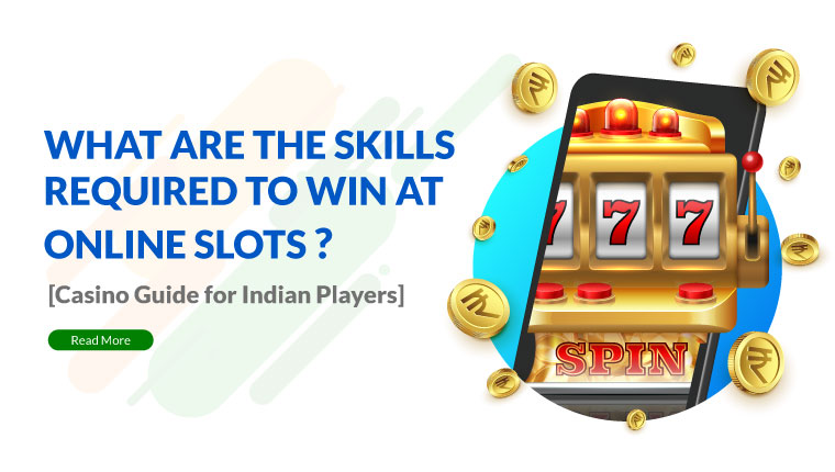 What Are the Skills Required to Win at Online Slots ?