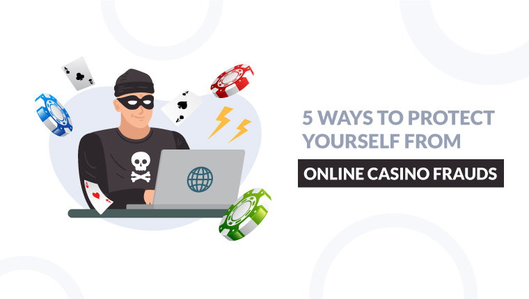 protect yourself from Online Casino Frauds