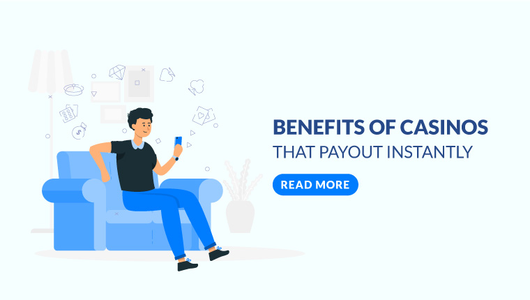 Benefits of Casinos That Payout Instantly