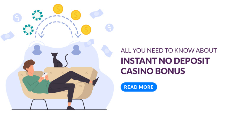 All you need to know about Instant No Deposit Casino Bonus