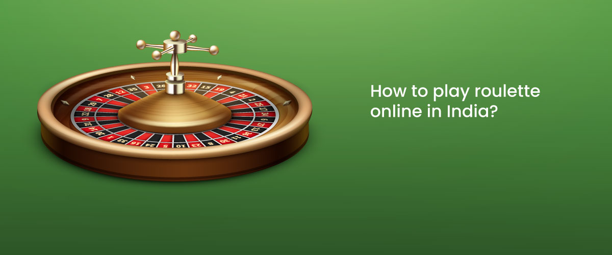 How to play roulette online in India?