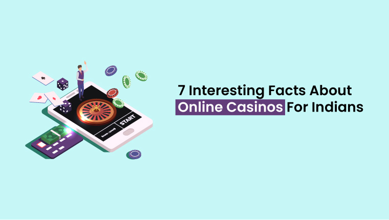 7-Interesting-Facts-About-Online-Casinos-For-Indians