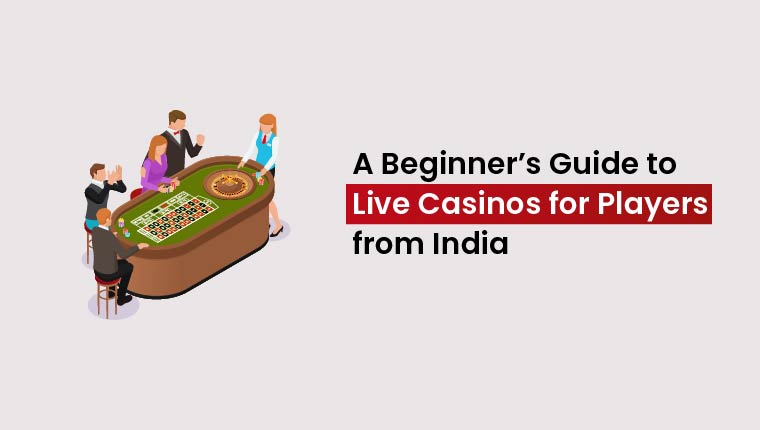 A_Beginners_Guide_to_Live_Casinos_for_Players_from_India-01