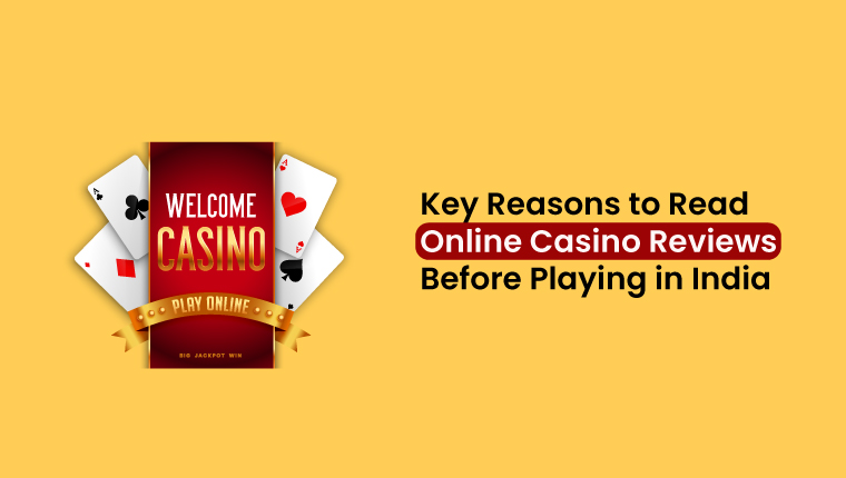 Key-Reasons-to-Read-Online-Casino-Reviews-Before-Playing-in-India