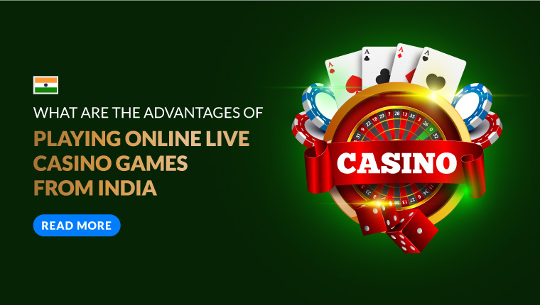 What are the advantages of playing online live casino games from india