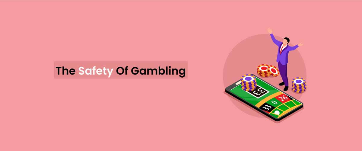 The safety of gambling