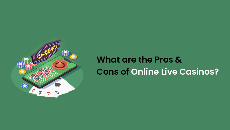 What Are the Pros & Cons of Online Live Casinos