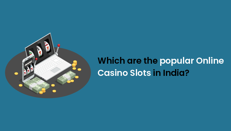 Which are the popular Online Casino Slots in India?