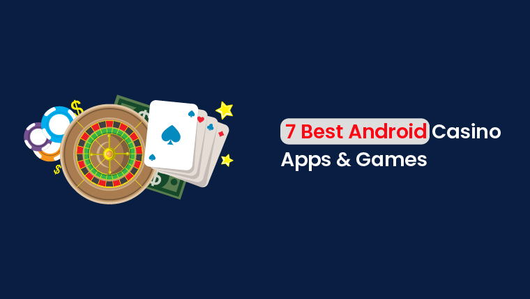 7 Best Android Casino Apps & Games