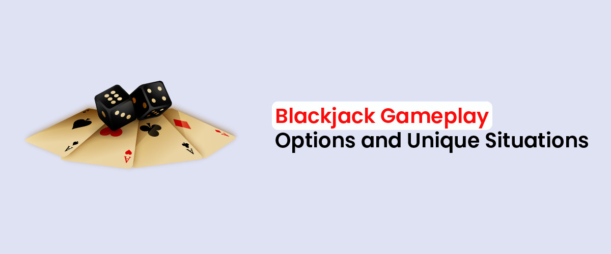 Blackjack Gameplay Options and Unique Situations