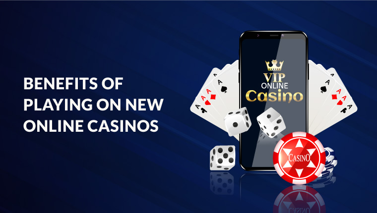 Benefits of Playing onnew online casinos