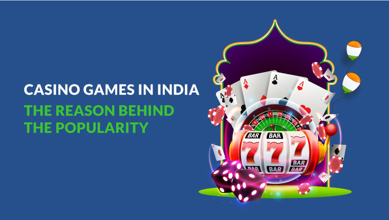 Casino Games In India- The Reason Behind The Popularity