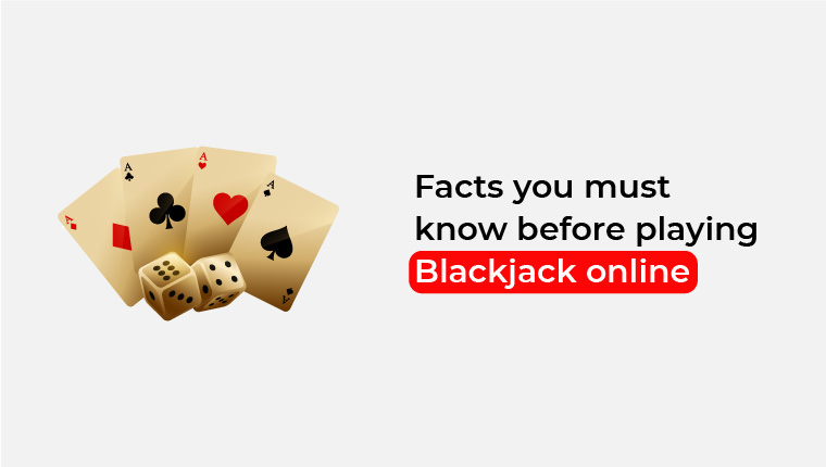 Facts you must know before playing Blackjack online