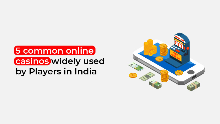 5 Common Online Casinos Widely Used by Players in India