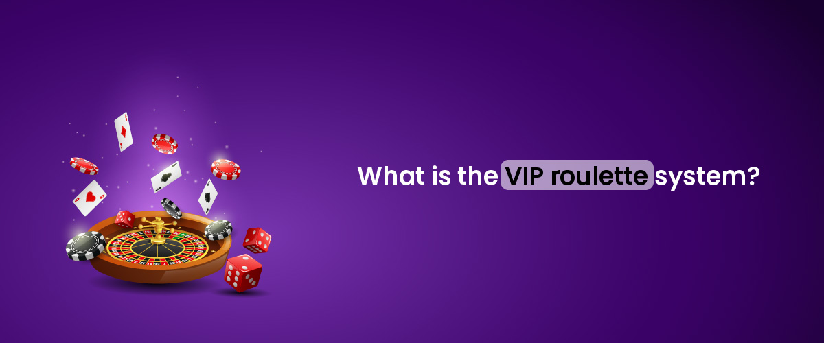 What is the VIP roulette system?