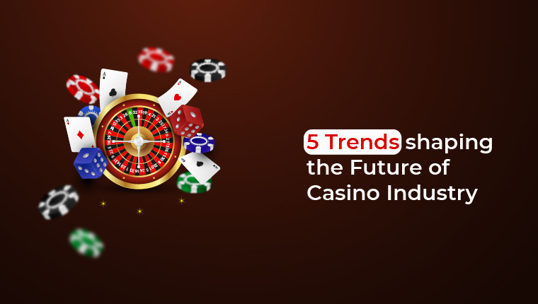 Trends shaping the Future of Casino Industry