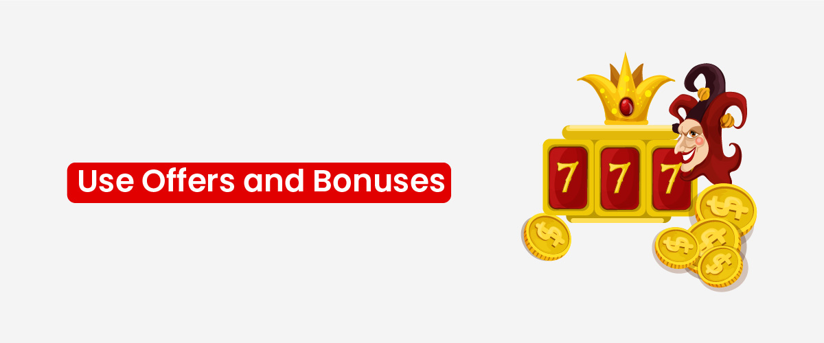 Use Offers and Bonuses