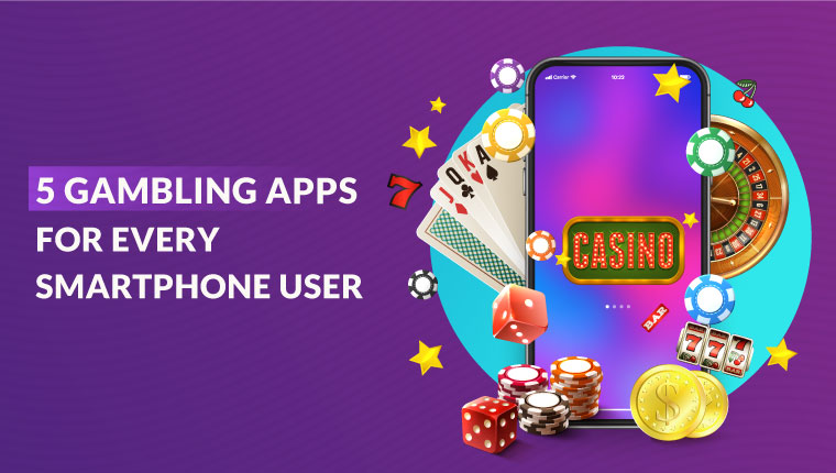5 Gambling Apps for every Smartphone user