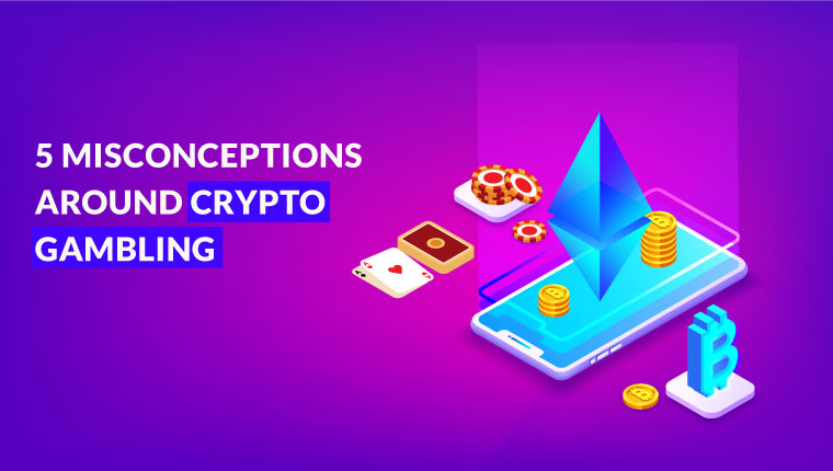 5 Misconceptions around Crypto Gambling