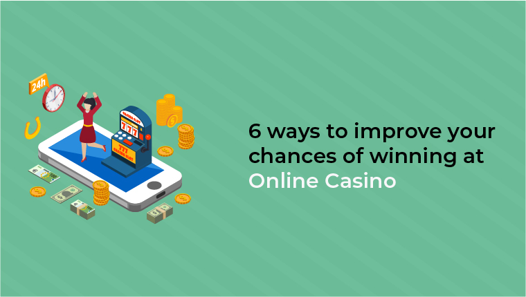 6 ways to improve your chances of winning at Online Casino