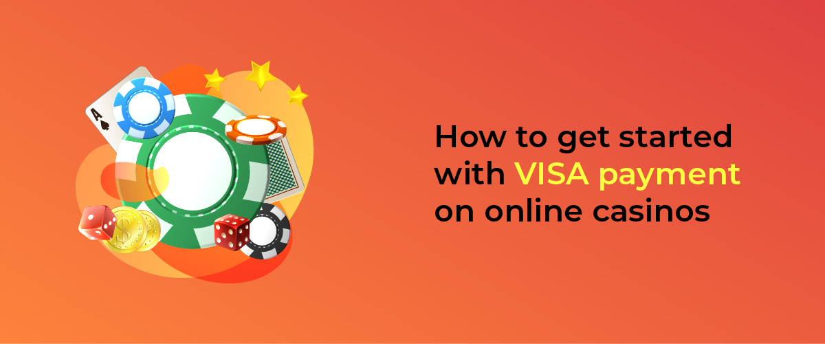 get started with VISA payment on online casinos