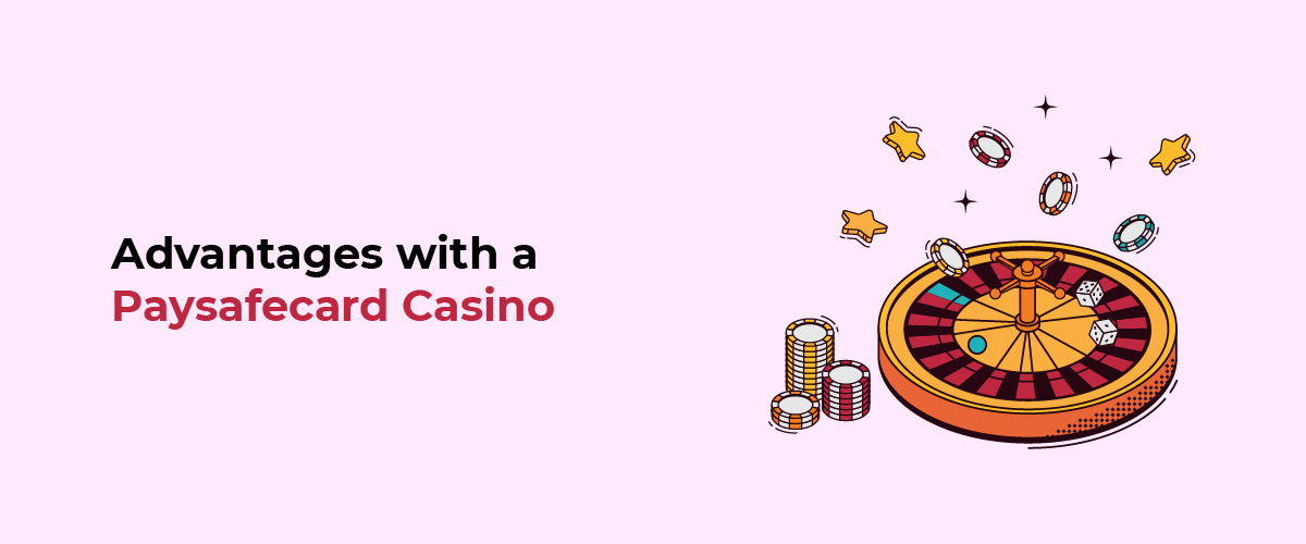 Advantages with a Paysafecard Casino