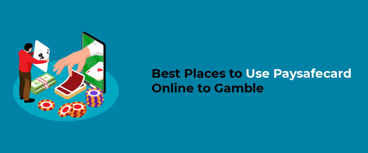 Best Places to Use Paysafecard Online to Gamble