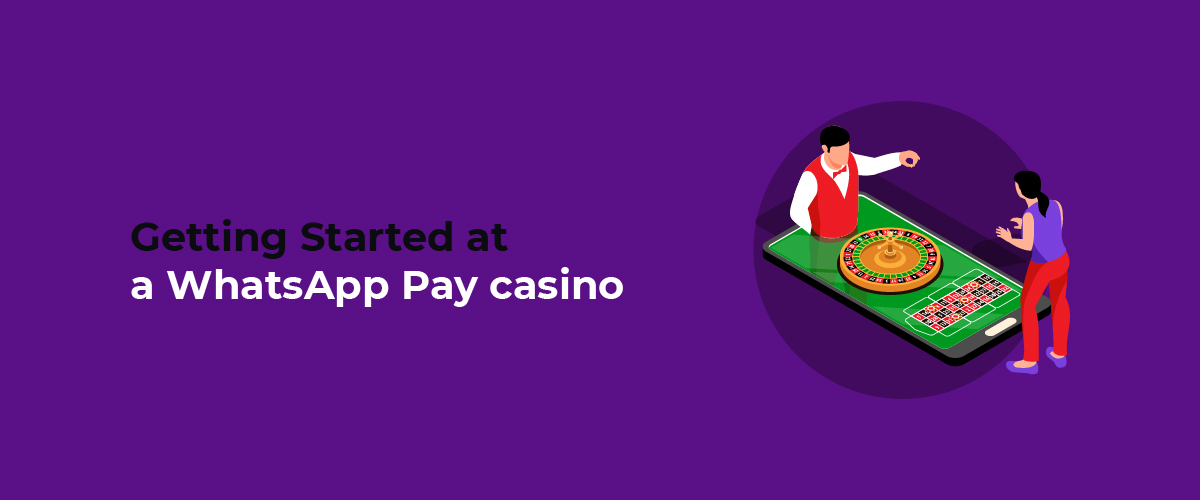 Getting Started at a WhatsApp Pay casino