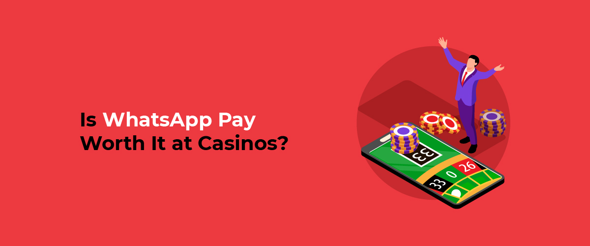 Is whatsapp pay worth it at casino