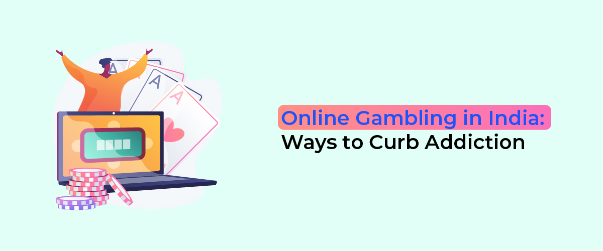 Online Gambling in India Ways to Curb Addiction