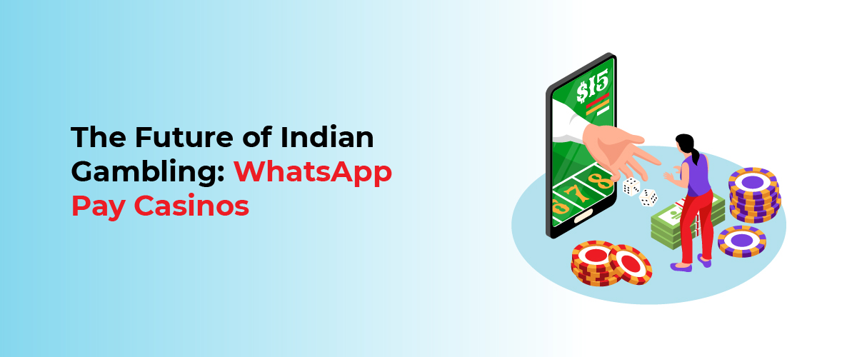 The Future of Indian Gambling WhatsApp Pay Casinos