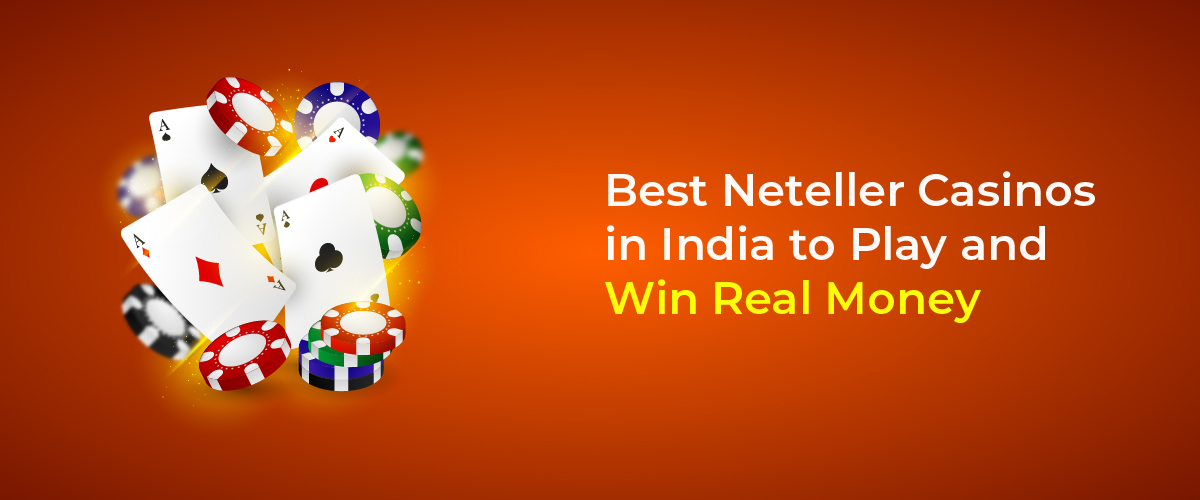 Best Neteller Casinos in India to Play and Win Real Money
