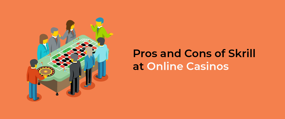 Pros and Cons of Skrill at Online Casinos